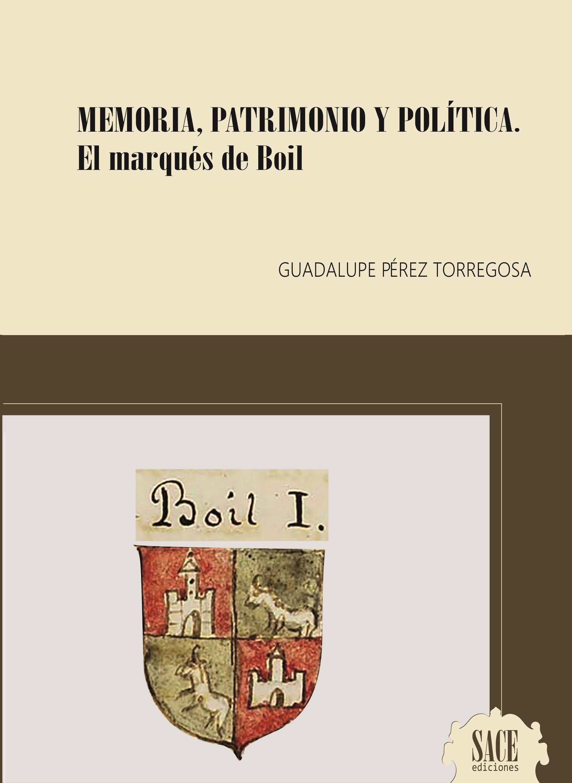 Memoria, patrimonio y política. El Marqués de Boil
