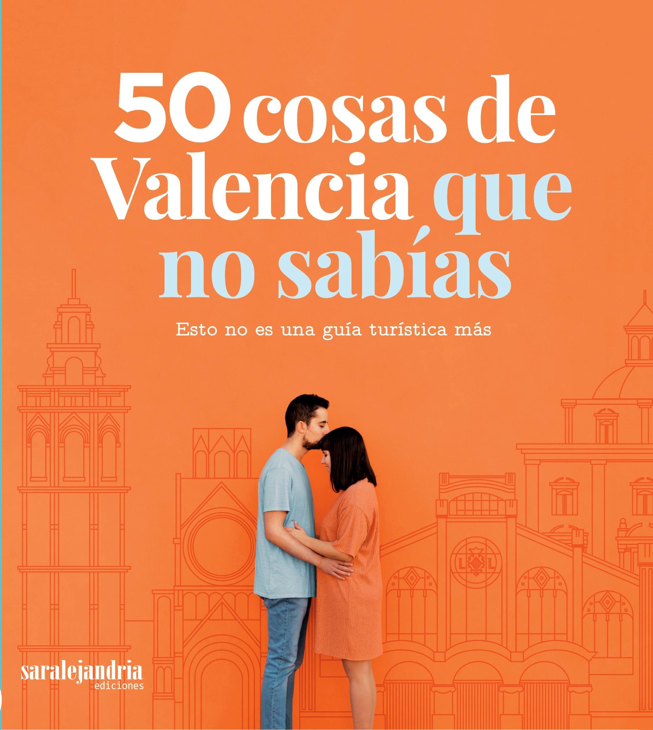 50 COSAS DE VALENCIA QUE NO SABÍAS. Esto no es una guía turística más