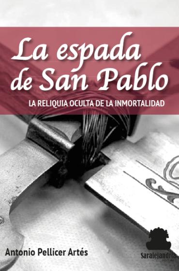LA ESPADA DE SAN PABLO. La reliquia oculta de la inmortalidad