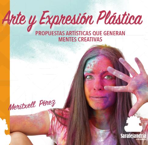 ARTE Y EXPRESIÓN PLÁSTICA. Propuestas artísticas que generan mentes creativas
